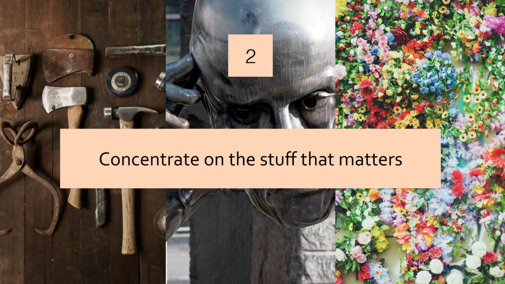 2 Concentrate on the stuff that matters