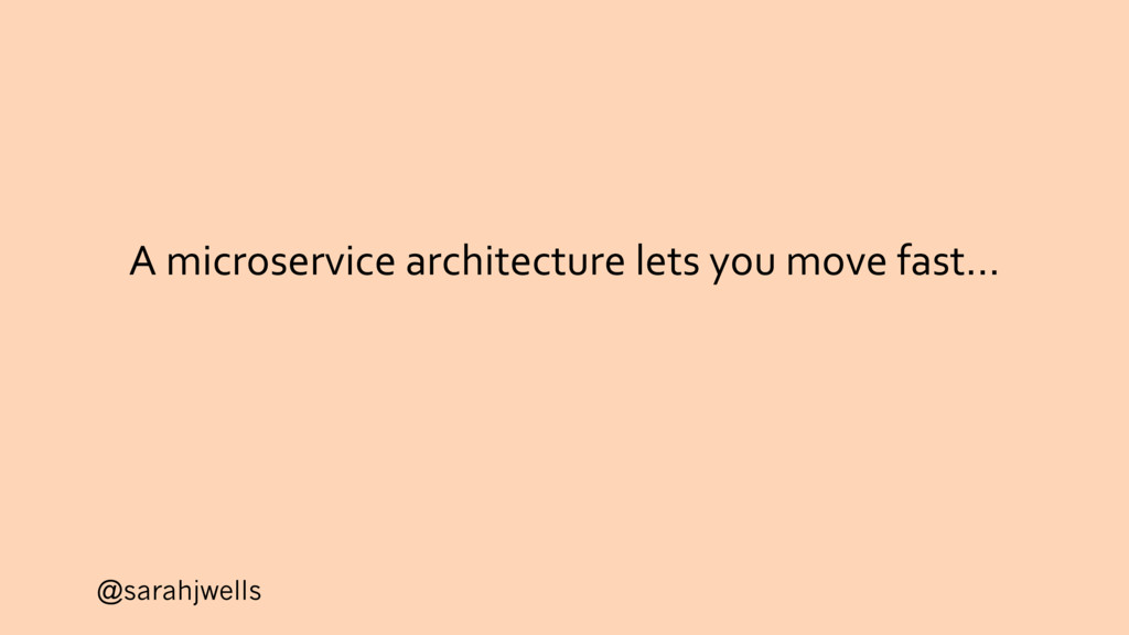 @sarahjwells A microservice architecture lets y...