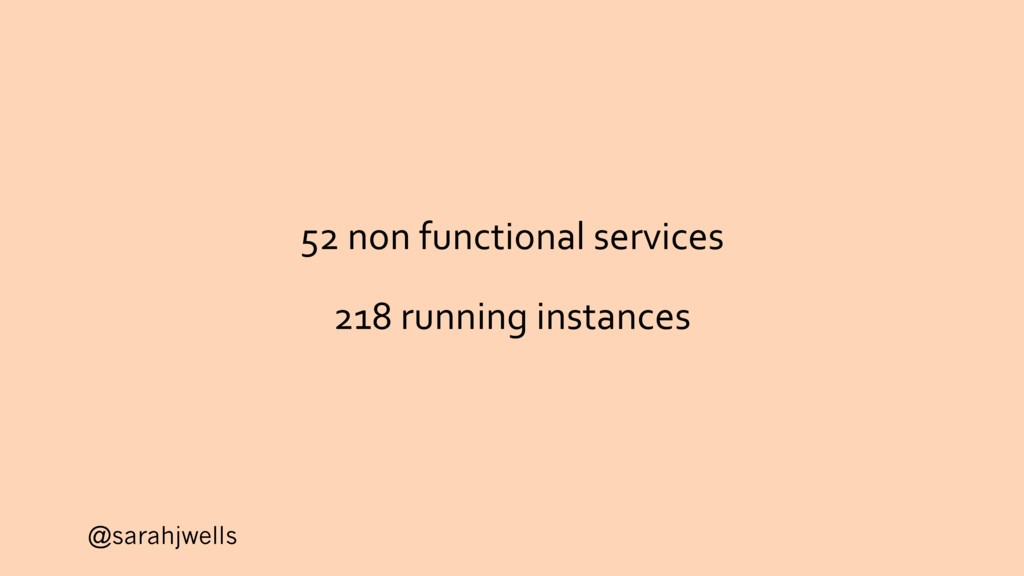 @sarahjwells 52 non functional services 218 run...