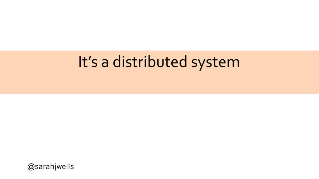 @sarahjwells It's a distributed system