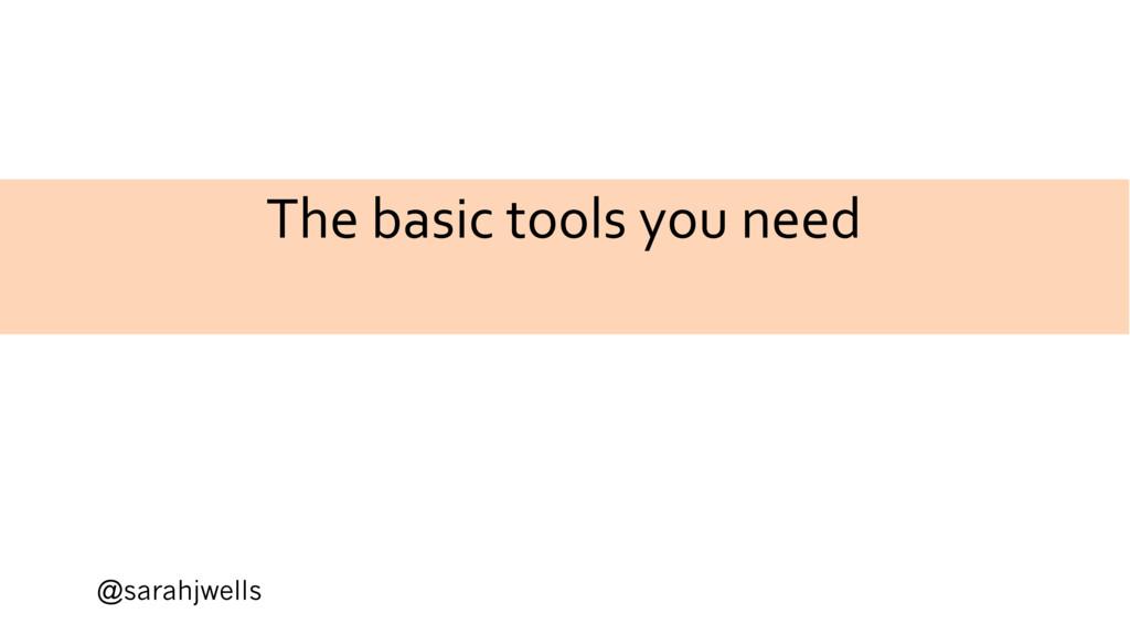 @sarahjwells The basic tools you need