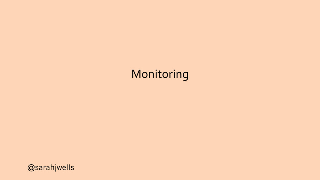 @sarahjwells Monitoring