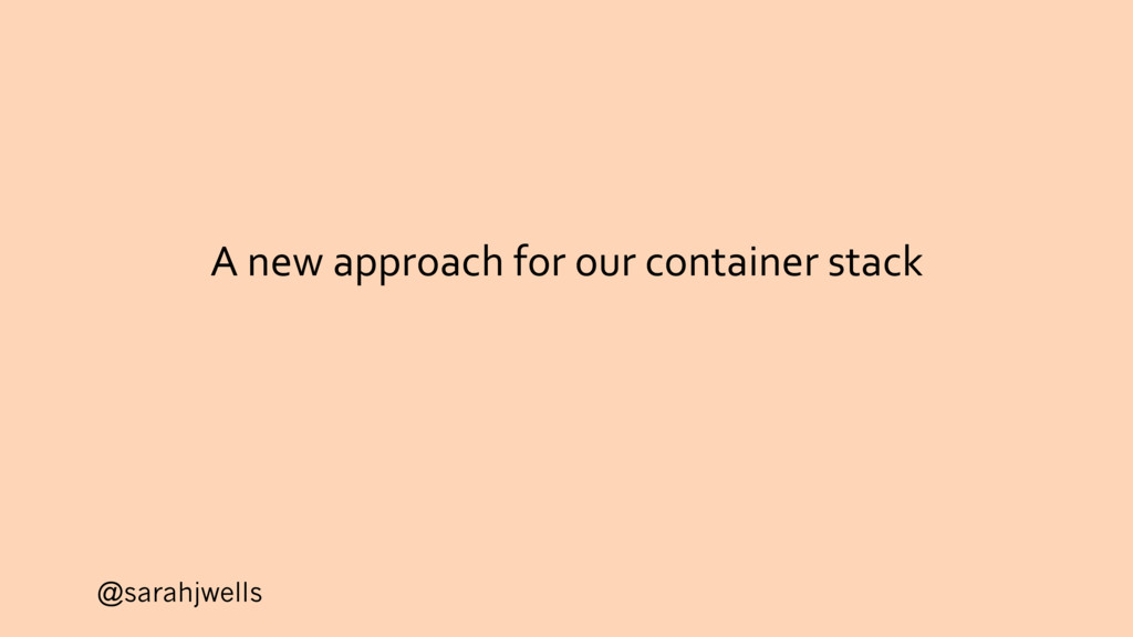 @sarahjwells A new approach for our container s...