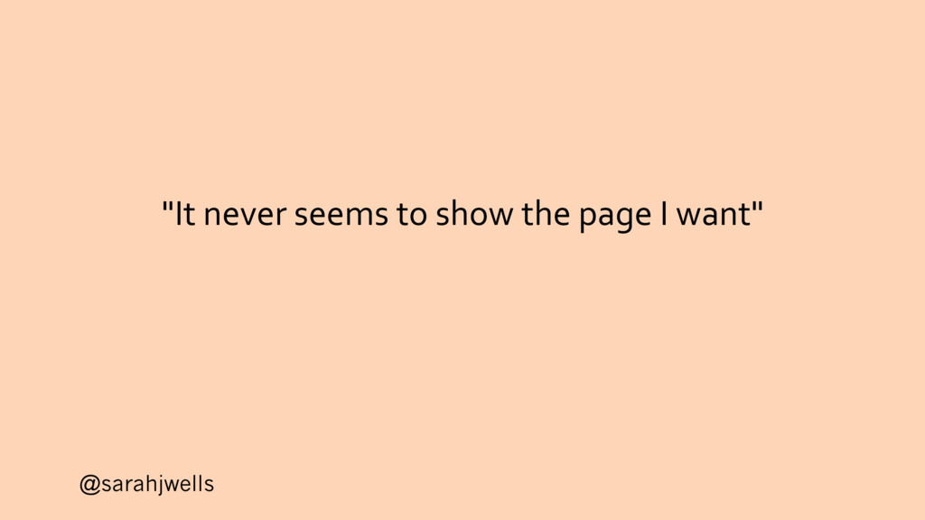 """@sarahjwells """"It never seems to show the page I..."""