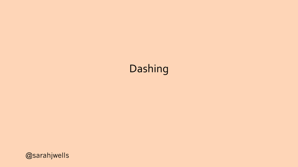 @sarahjwells Dashing