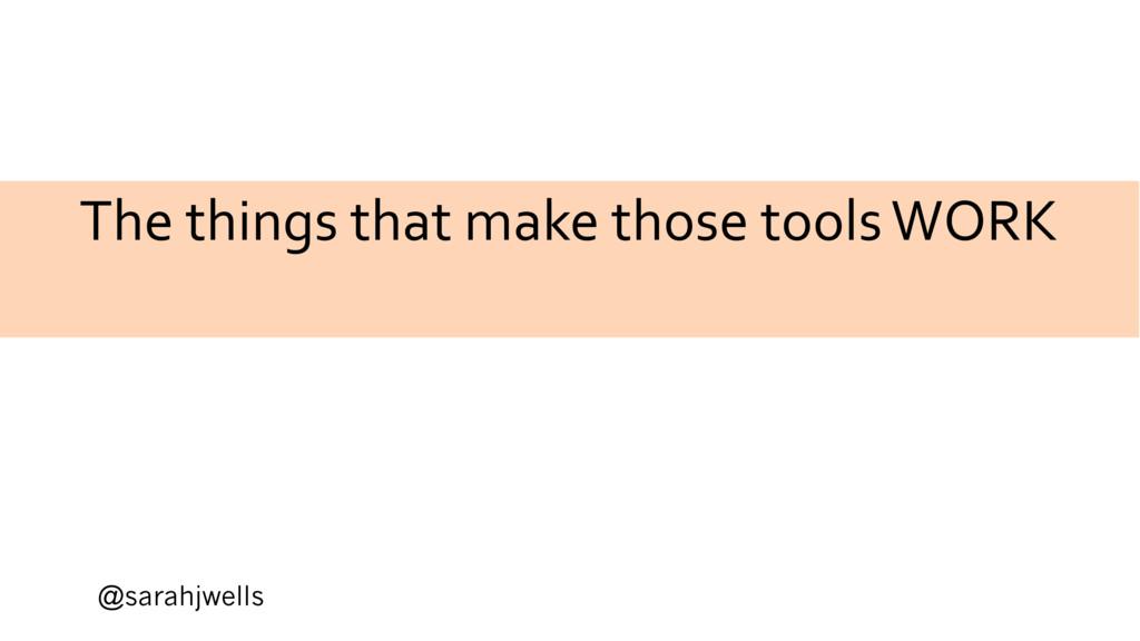 @sarahjwells The things that make those tools W...