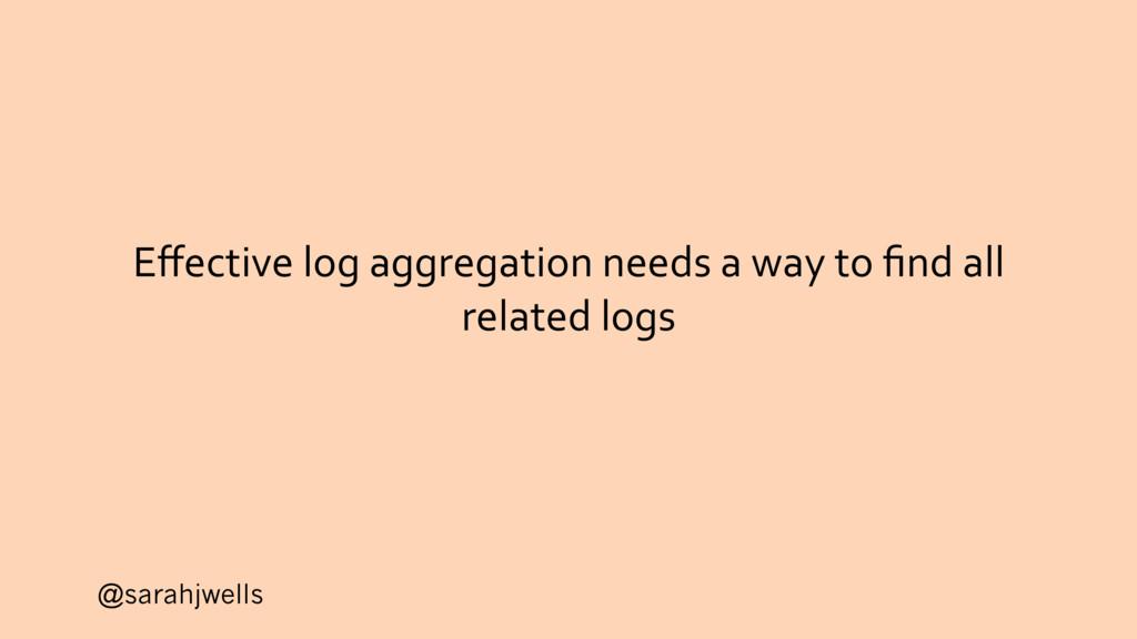 @sarahjwells Effective log aggregation needs a w...