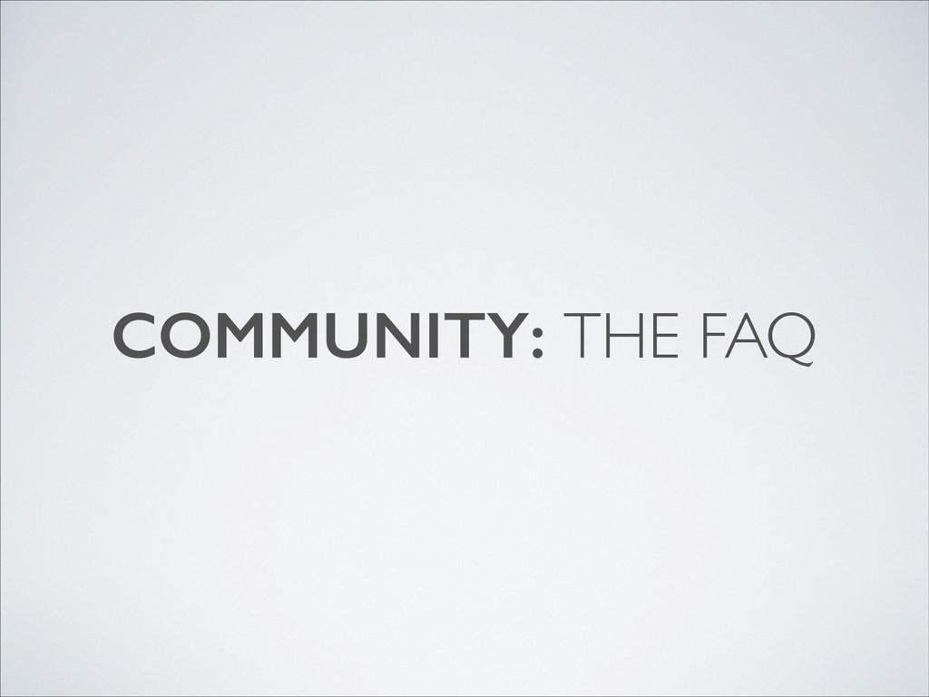 COMMUNITY: THE FAQ