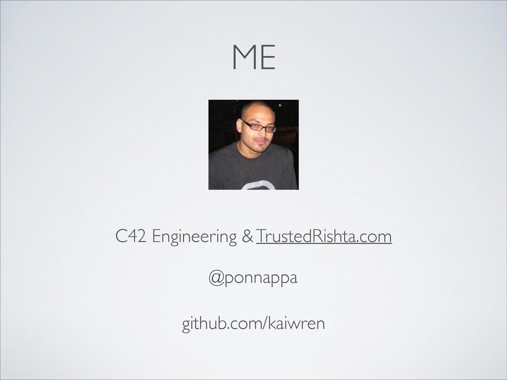 ME @ponnappa github.com/kaiwren C42 Engineering...
