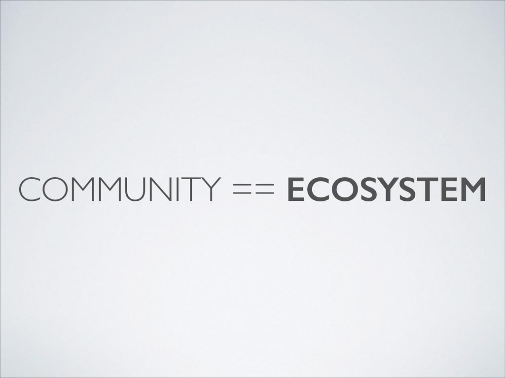 COMMUNITY == ECOSYSTEM