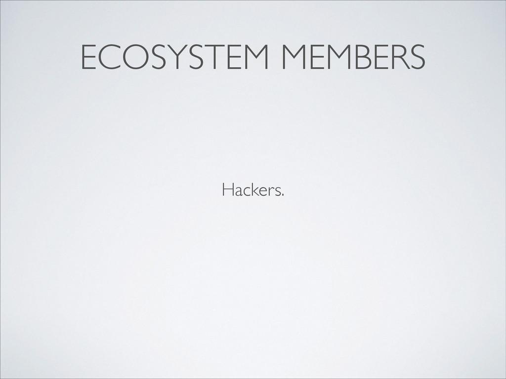 ECOSYSTEM MEMBERS Hackers.