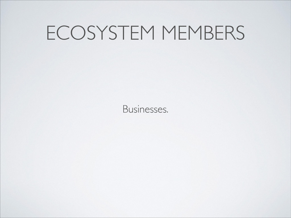 ECOSYSTEM MEMBERS Businesses.