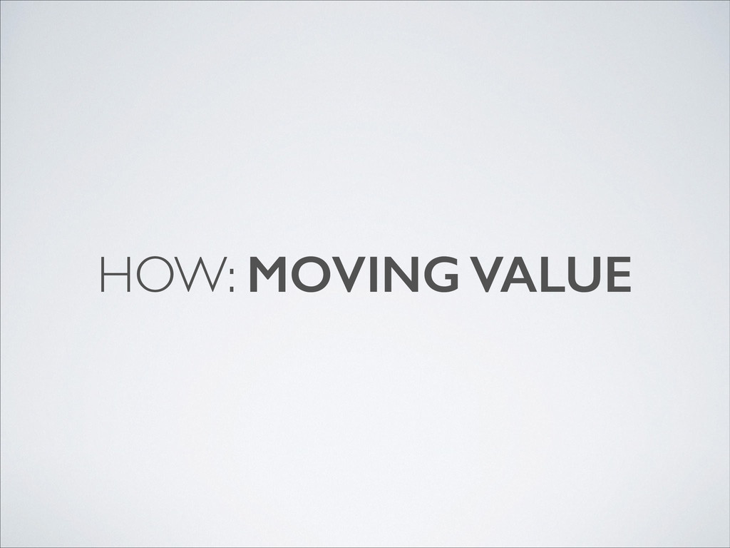 HOW: MOVING VALUE