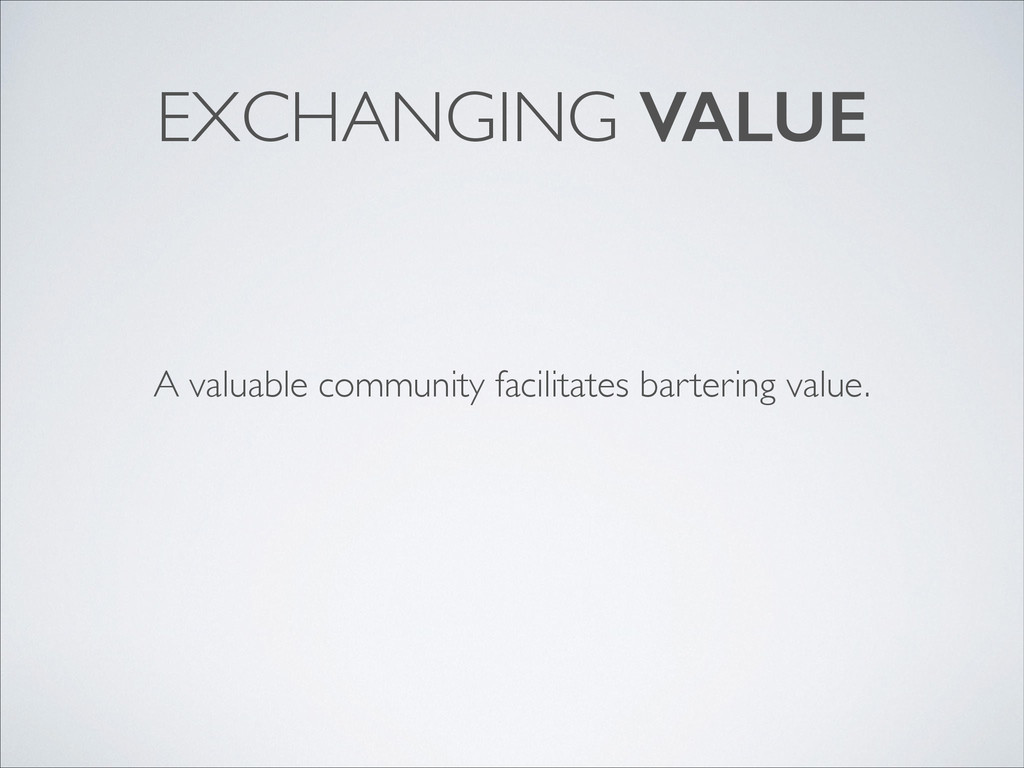 EXCHANGING VALUE A valuable community facilitat...
