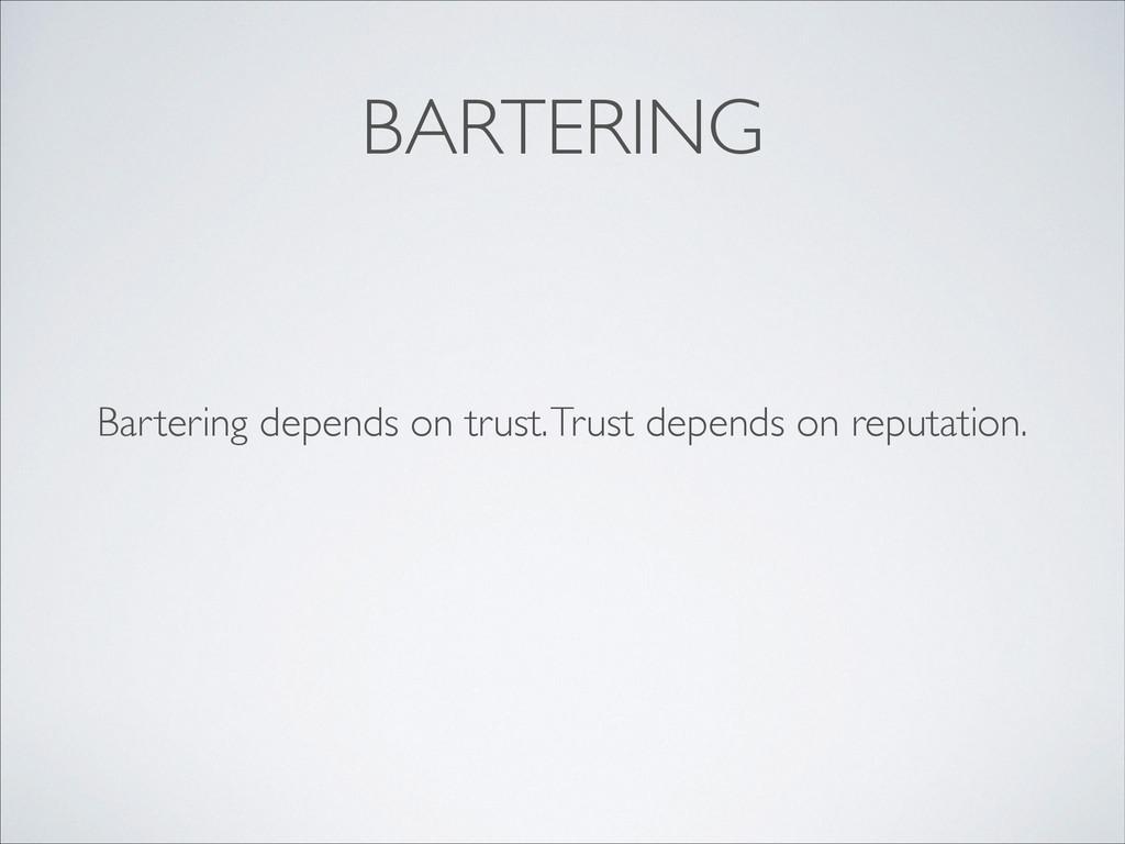 BARTERING Bartering depends on trust. Trust dep...