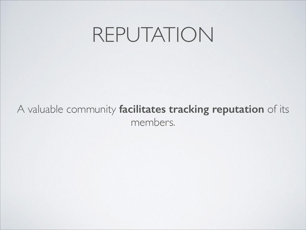 REPUTATION A valuable community facilitates tra...