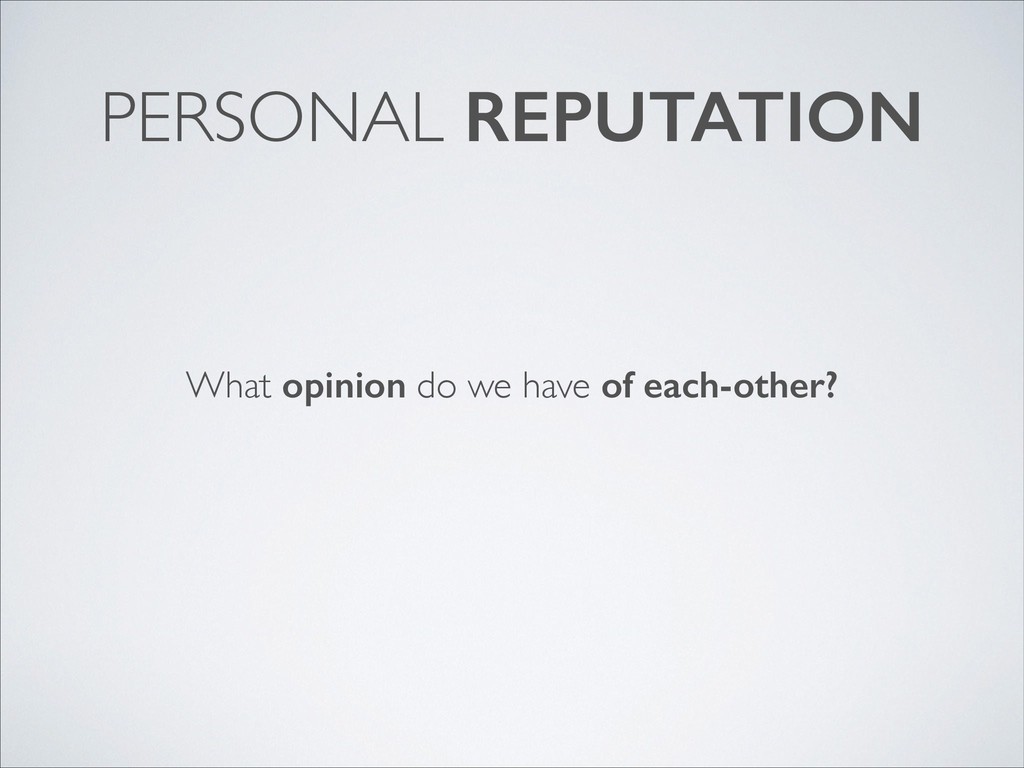 PERSONAL REPUTATION What opinion do we have of ...