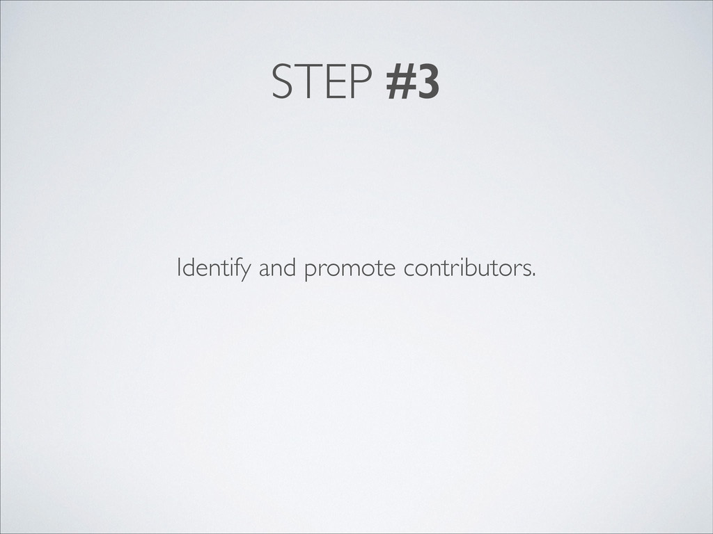 STEP #3 Identify and promote contributors.