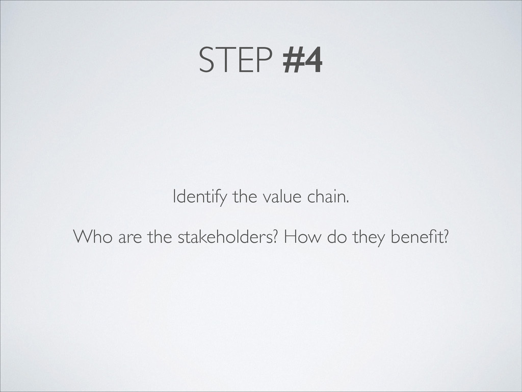 STEP #4 Identify the value chain. Who are the s...