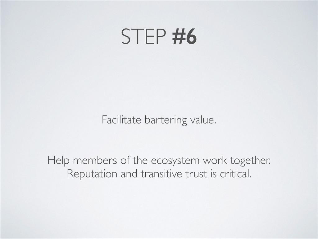 STEP #6 Facilitate bartering value. Help member...