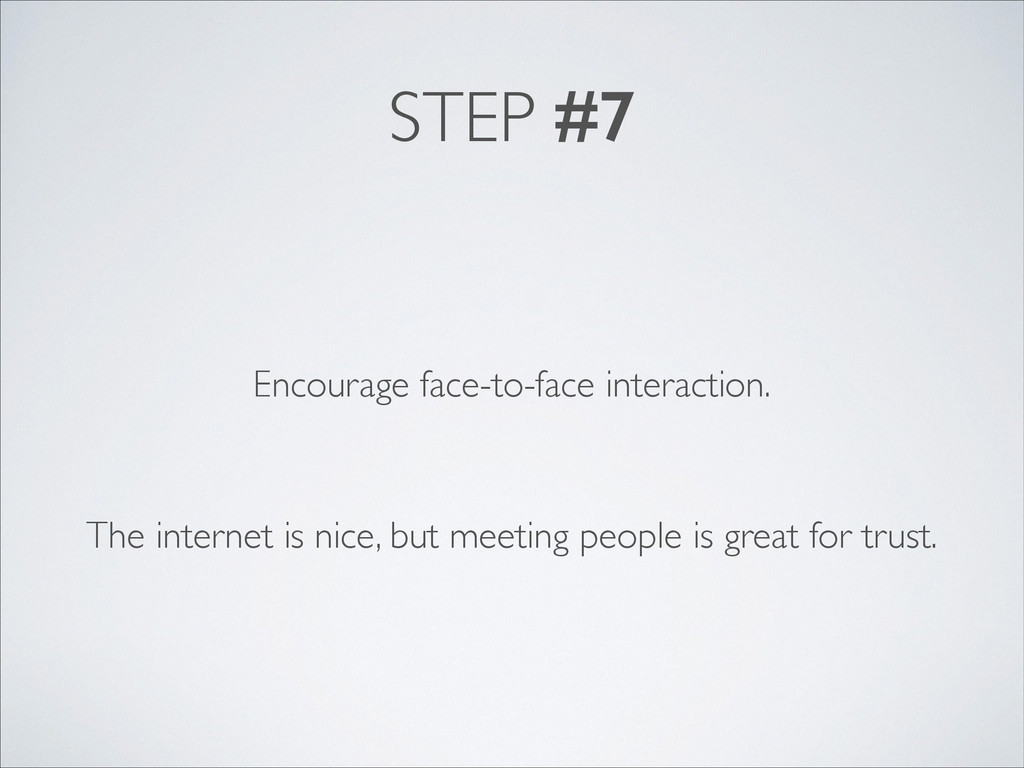 STEP #7 Encourage face-to-face interaction. The...