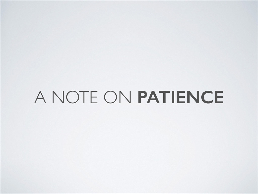 A NOTE ON PATIENCE