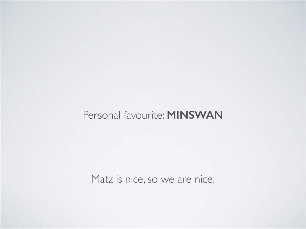 Personal favourite: MINSWAN Matz is nice, so we...