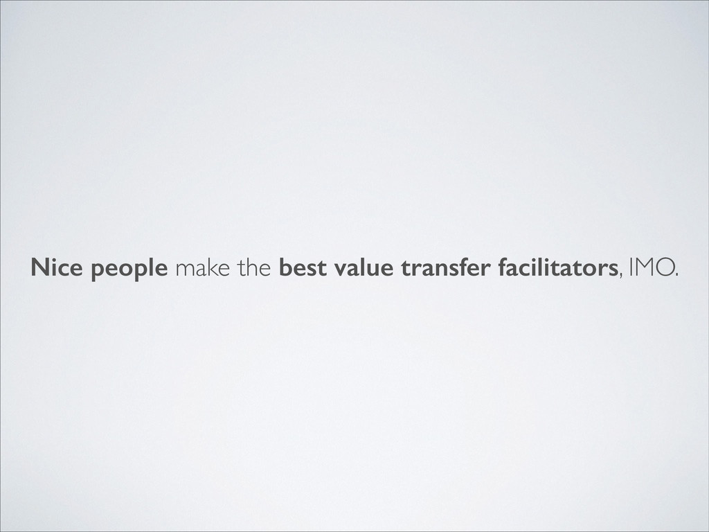Nice people make the best value transfer facili...