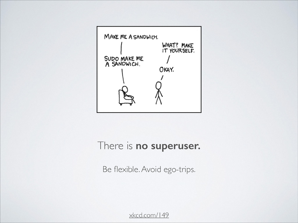 There is no superuser. xkcd.com/149 Be flexible....