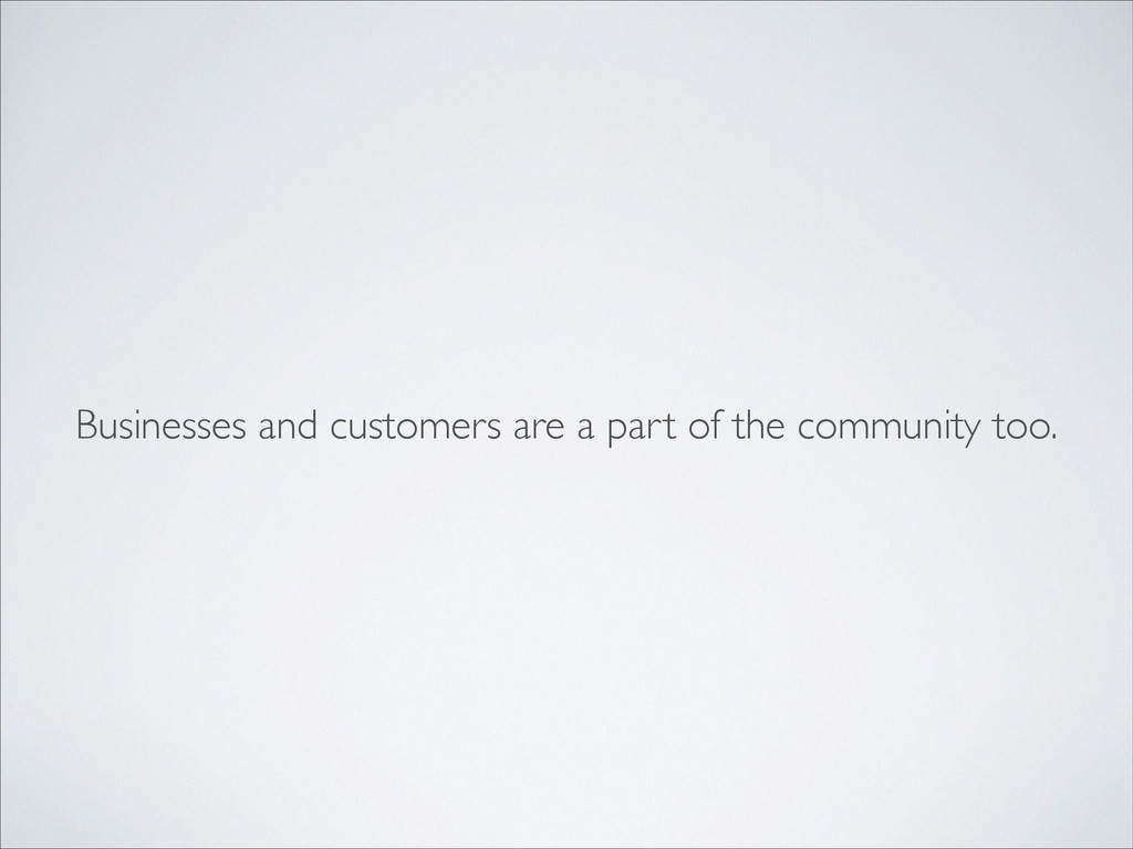 Businesses and customers are a part of the comm...