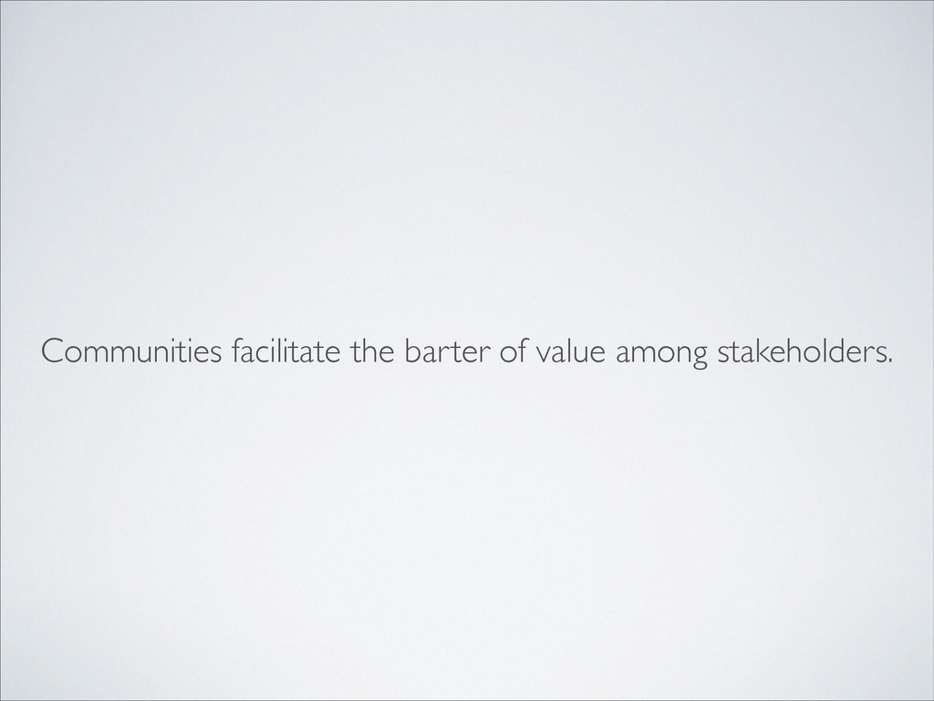Communities facilitate the barter of value amon...