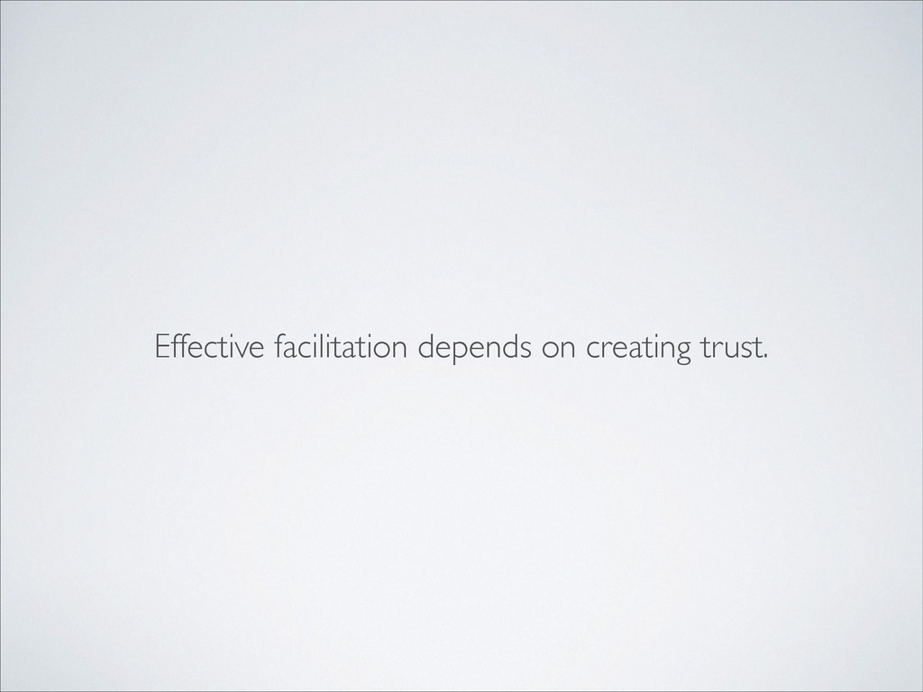 Effective facilitation depends on creating trus...