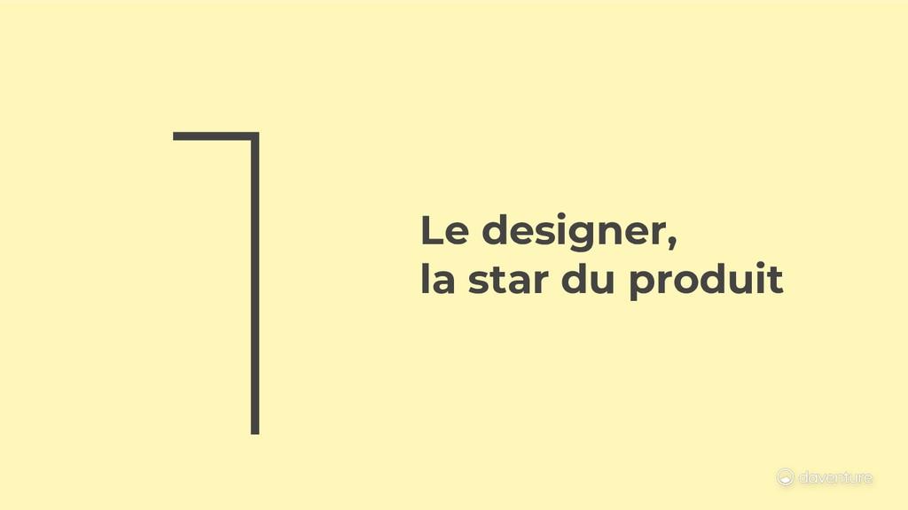 Le designer, la star du produit 1