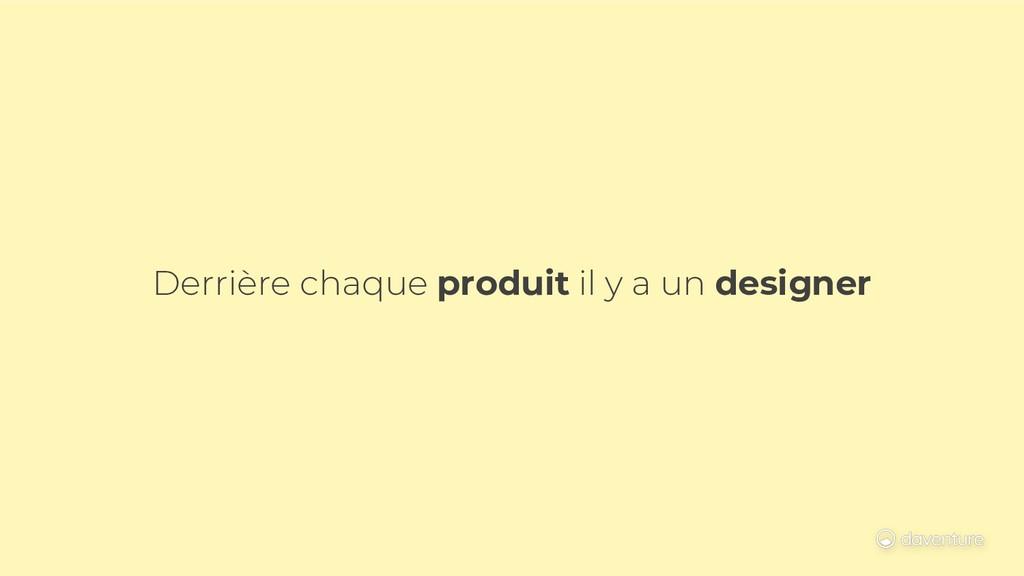Derrière chaque produit il y a un designer