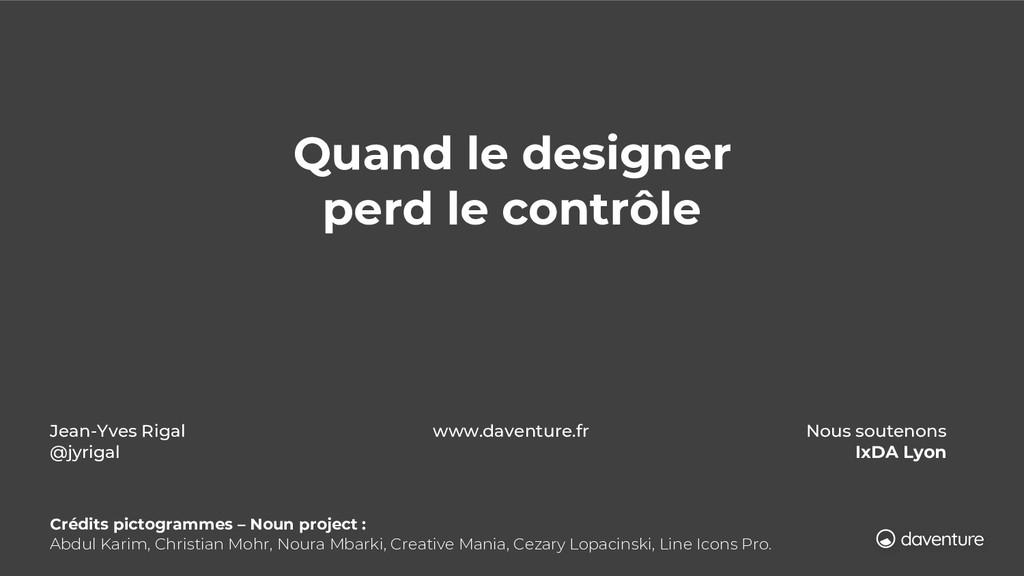 Quand le designer perd le contrôle Jean-Yves Ri...