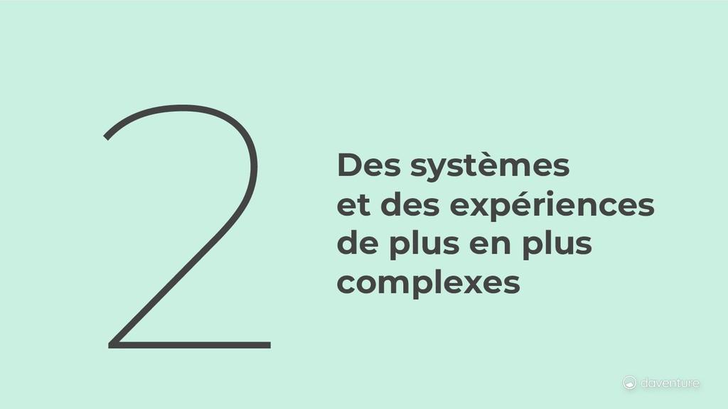 Des systèmes et des expériences de plus en plus...