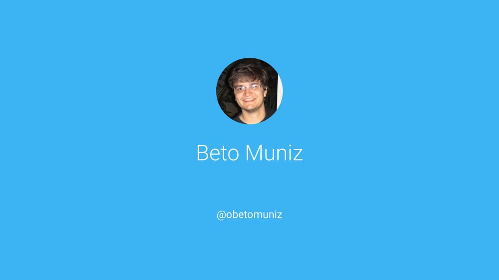 Beto Muniz @obetomuniz