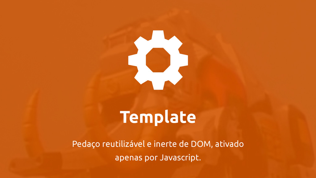 Template Pedaço reutilizável e inerte de DOM, a...