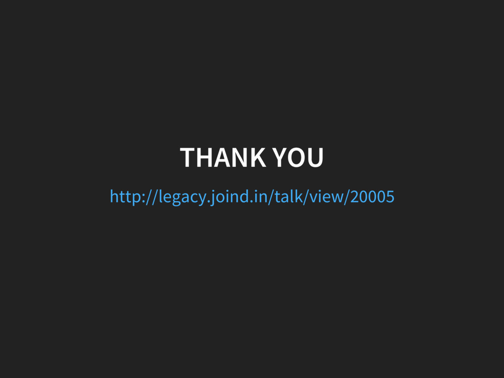 THANK YOU http://legacy.joind.in/talk/view/20005