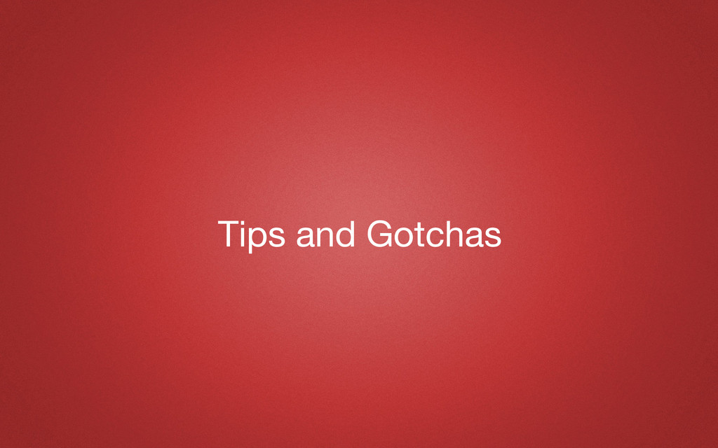 Tips and Gotchas