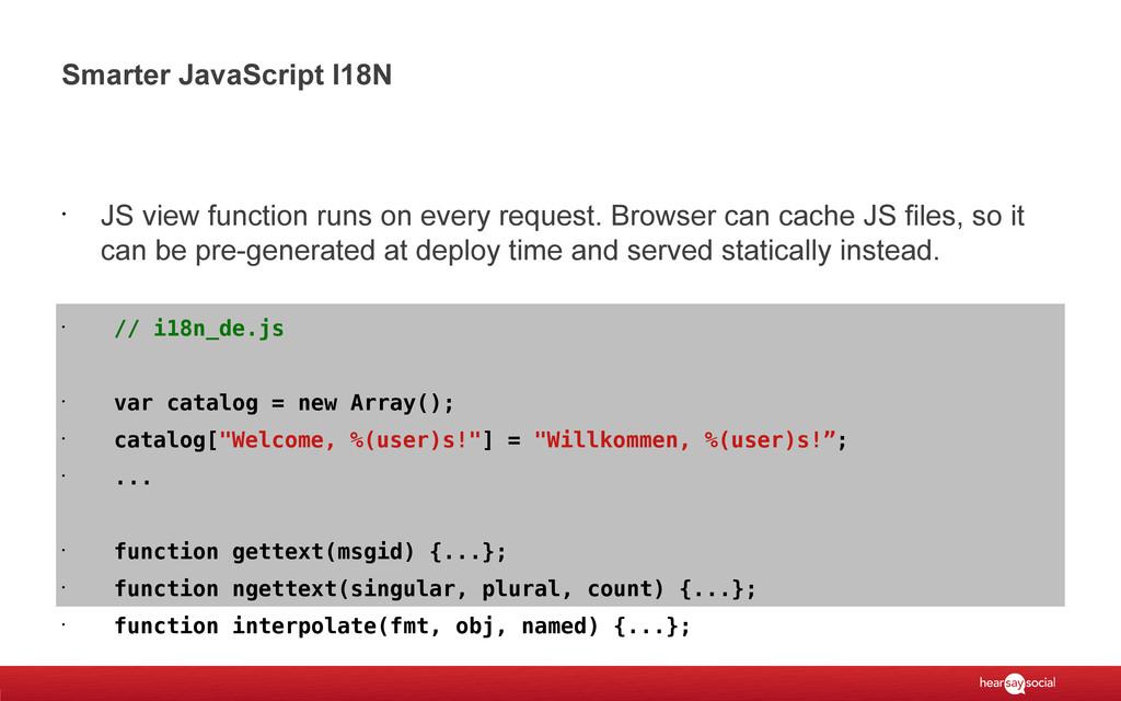 Smarter JavaScript I18N • JS view function runs...