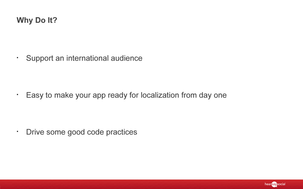 Why Do It? § Support an international audience ...