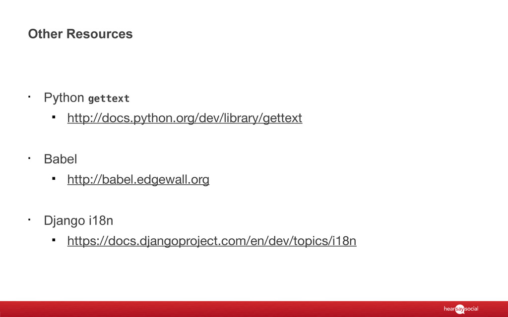 Other Resources § Python gettext § http://docs....