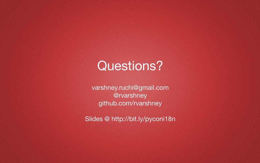 Questions? varshney.ruchi@gmail.com @rvarshney ...