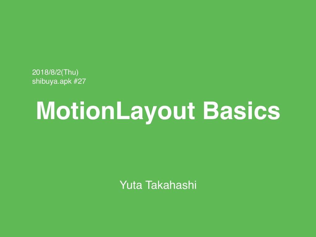 MotionLayout Basics Yuta Takahashi 2018/8/2(Thu...