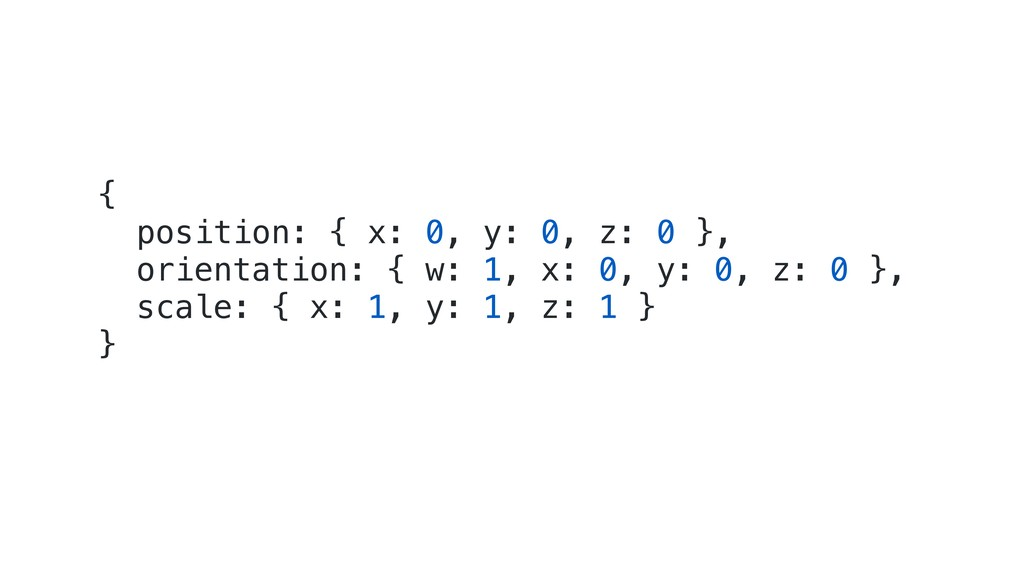 { position: { x: 0, y: 0, z: 0 }, orientation: ...