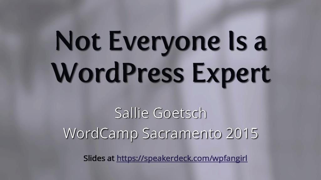 Not Everyone Is a WordPress Expert Sallie Goets...