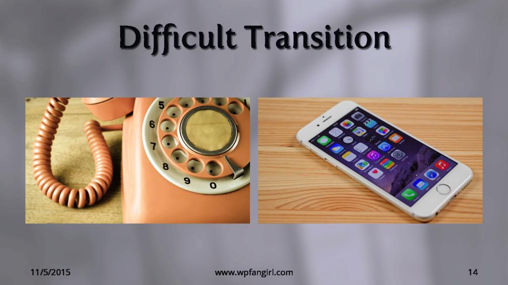 Difficult Transition 11/5/2015 www.wpfangirl.com ...