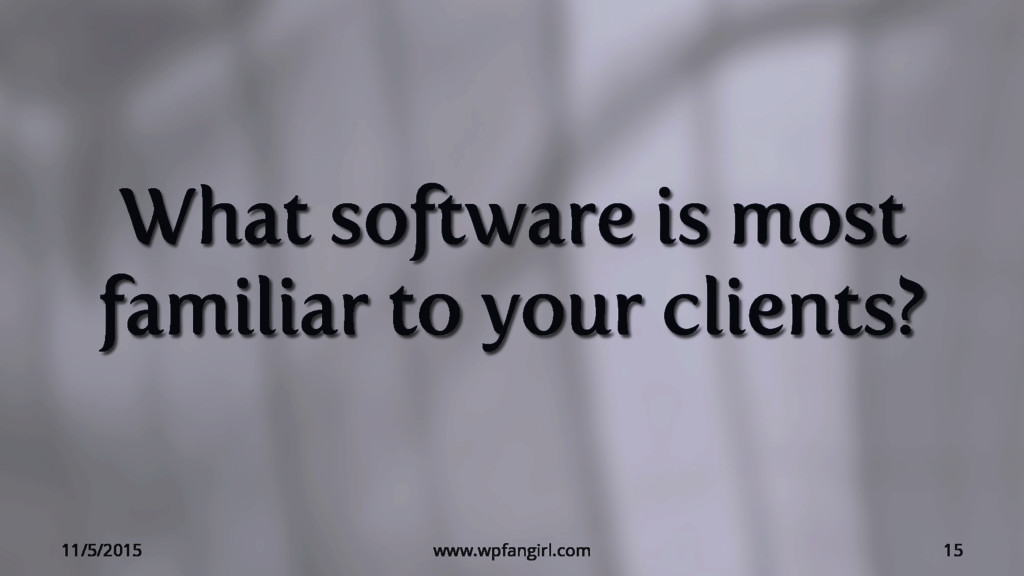 What software is most familiar to your clients?...