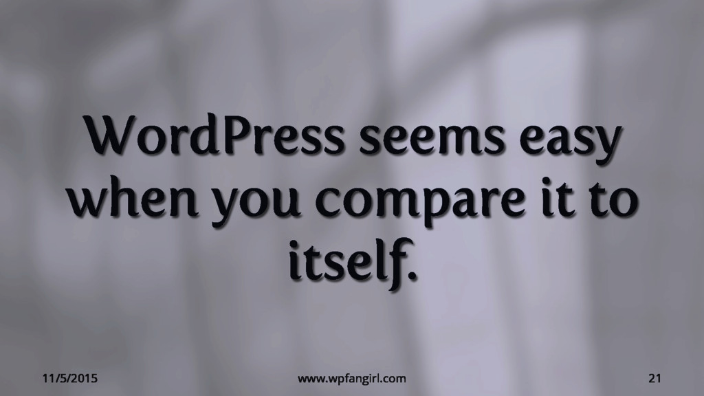 WordPress seems easy when you compare it to its...